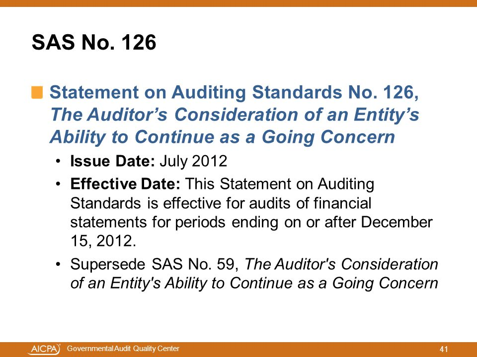 SAS No. 126 Statement on Auditing Standards No. 126, The Auditor's Consideration of an Entity's Ability to Continue as a Going Concern.