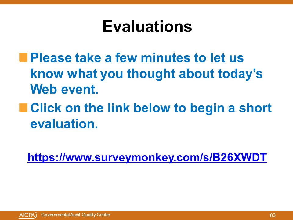 Evaluations Please take a few minutes to let us know what you thought about today's Web event. Click on the link below to begin a short evaluation.