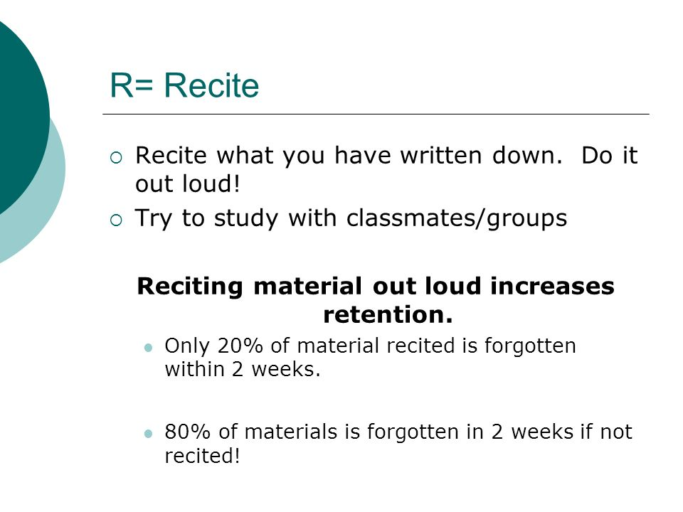 Reciting material out loud increases retention.