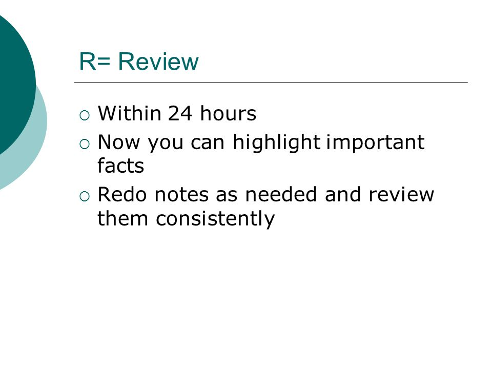 R= Review Within 24 hours Now you can highlight important facts