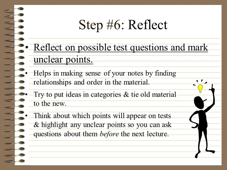 Step #6: Reflect Reflect on possible test questions and mark unclear points.