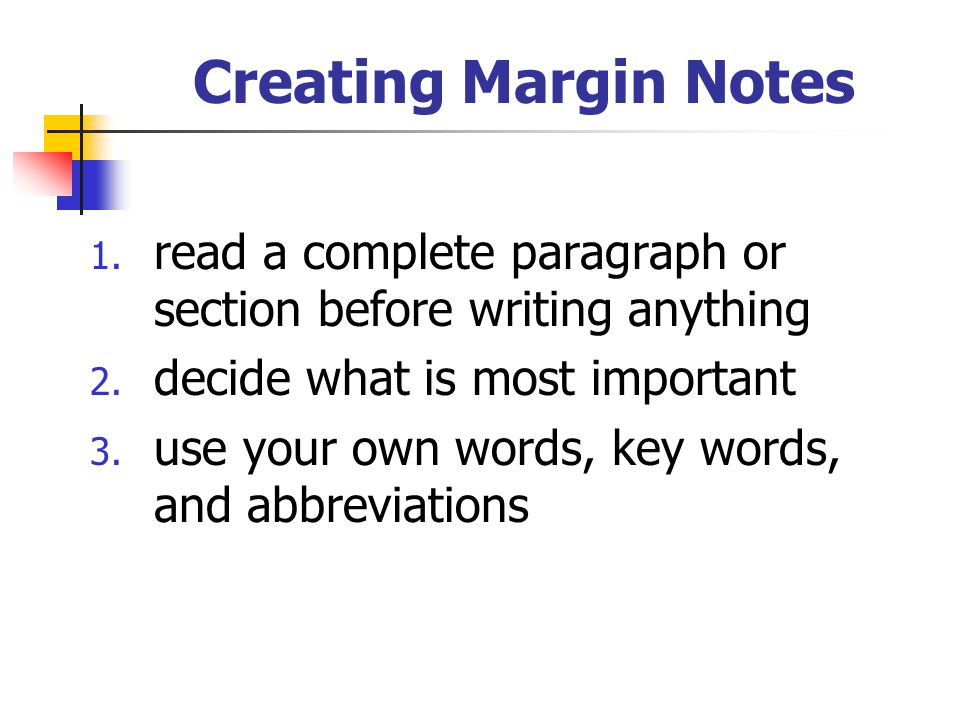 Creating Margin Notes read a complete paragraph or section before writing anything. decide what is most important.