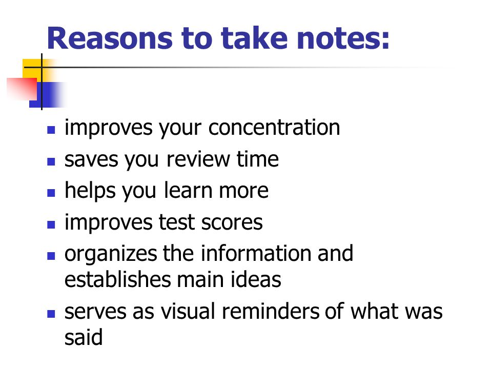 Reasons to take notes: improves your concentration