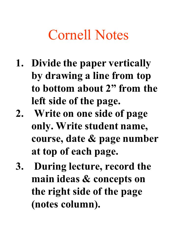 Cornell Notes Divide the paper vertically by drawing a line from top to bottom about 2 from the left side of the page.