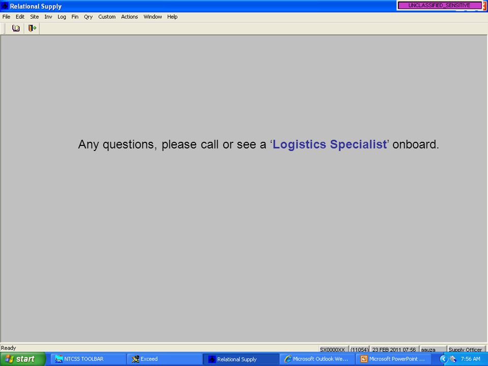 Any questions, please call or see a 'Logistics Specialist' onboard.