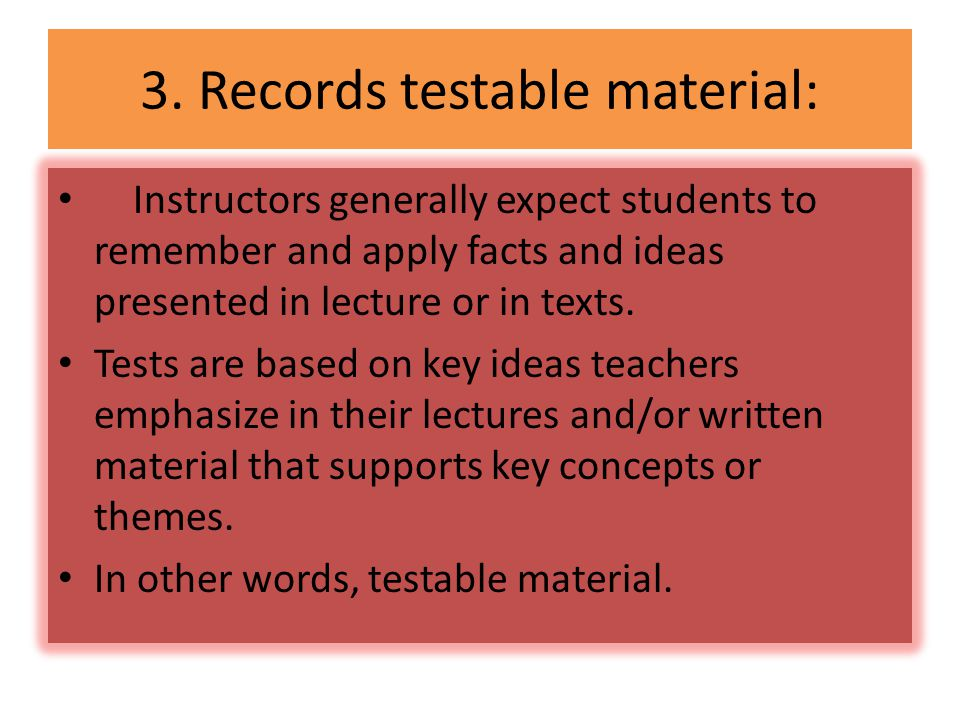3. Records testable material: