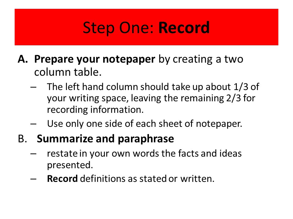 Step One: Record Prepare your notepaper by creating a two column table.