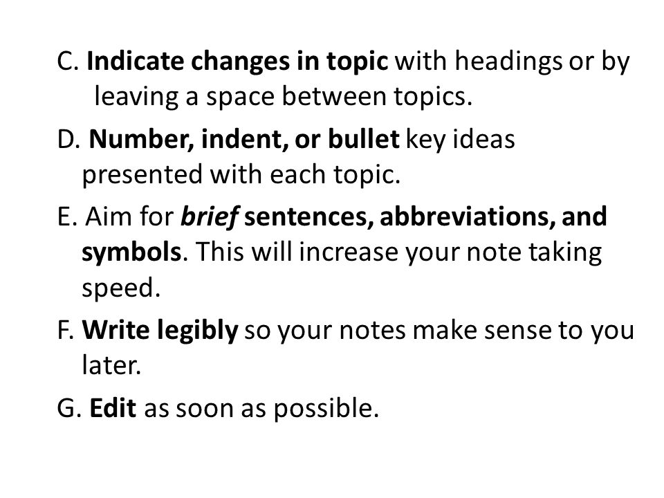 C. Indicate changes in topic with headings or by leaving a space between topics.