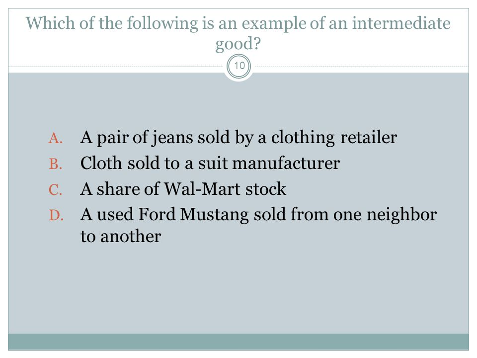 Which of the following is an example of an intermediate good