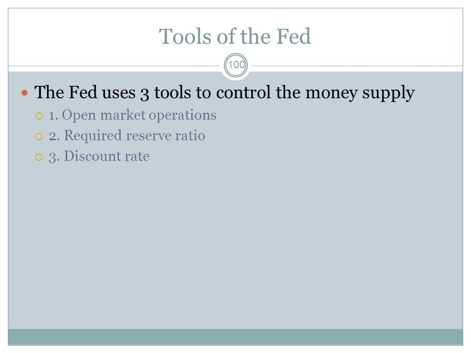 Tools of the Fed The Fed uses 3 tools to control the money supply