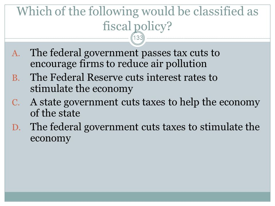 Which of the following would be classified as fiscal policy