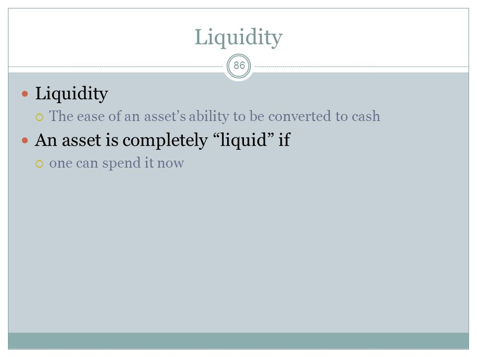 Liquidity Liquidity An asset is completely liquid if