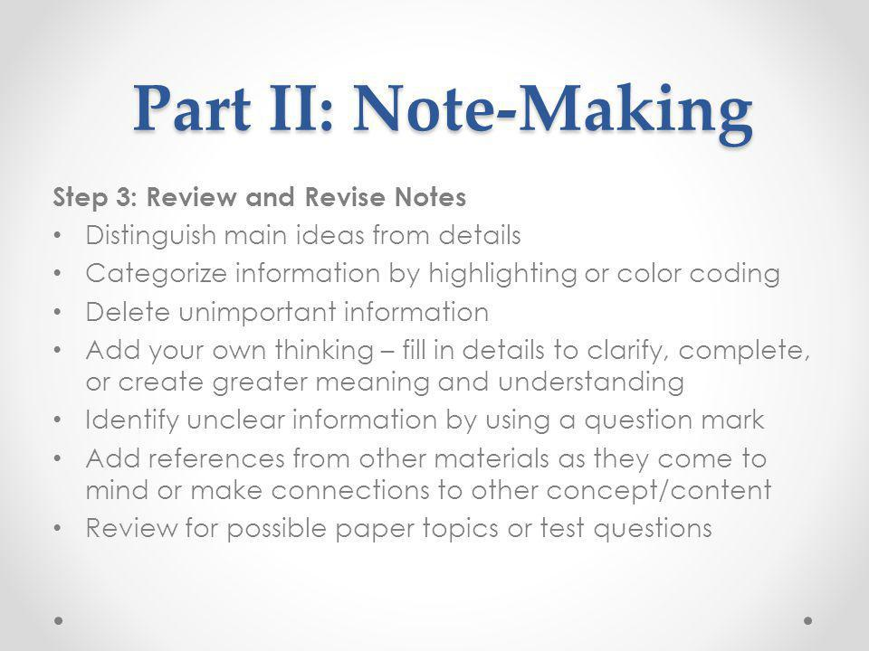Part II: Note-Making Step 3: Review and Revise Notes