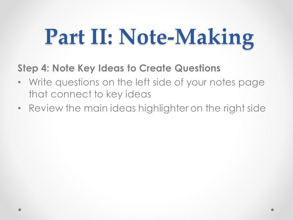 Part II: Note-Making Step 4: Note Key Ideas to Create Questions
