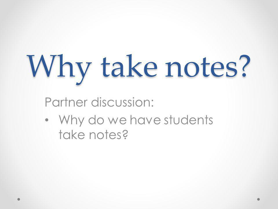 Partner discussion: Why do we have students take notes