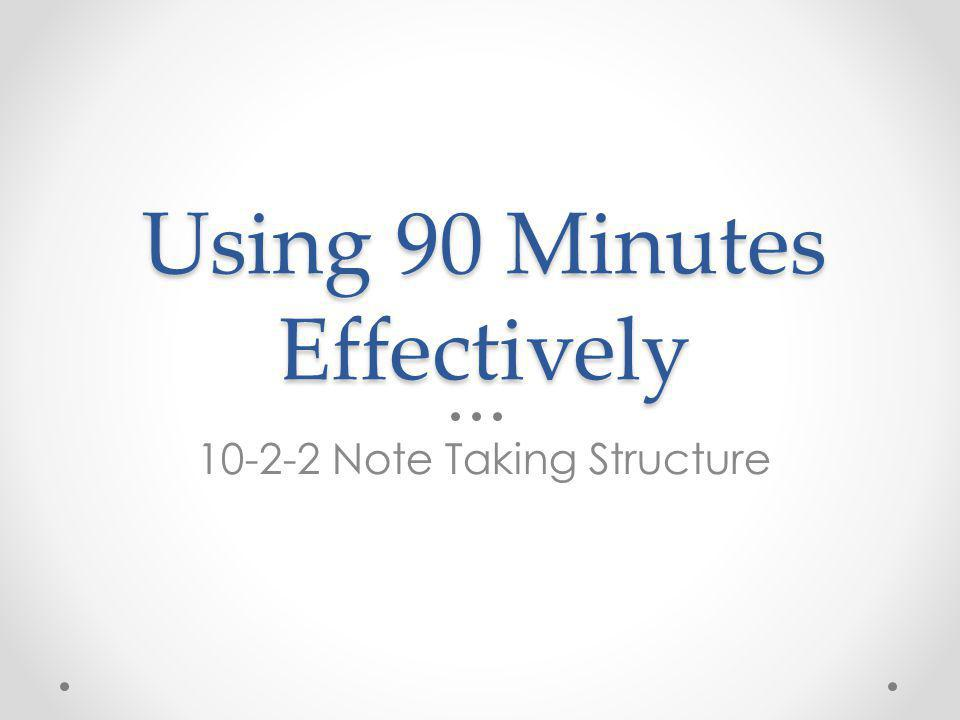 Using 90 Minutes Effectively