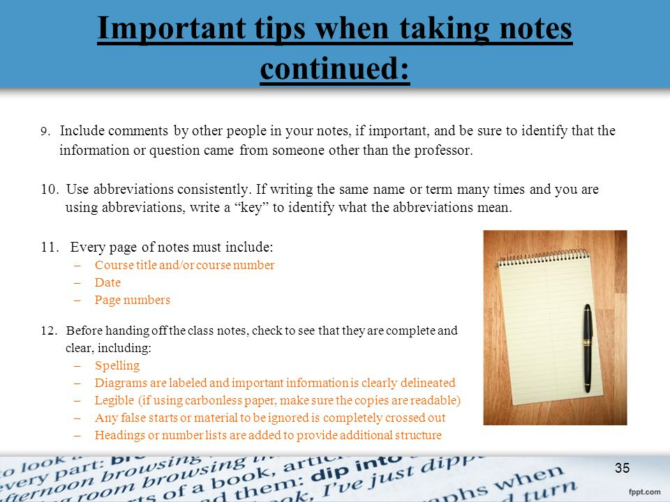 Important tips when taking notes continued: