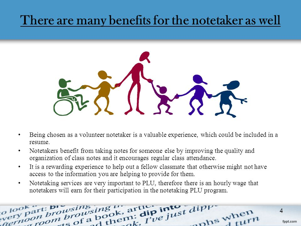 There are many benefits for the notetaker as well