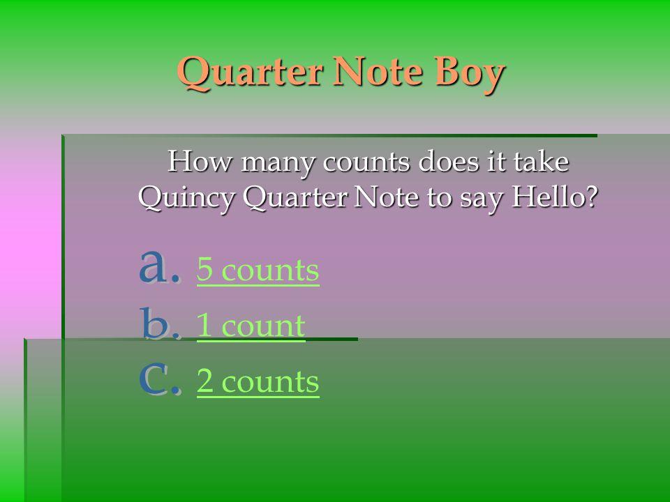 Quarter Note Boy 5 counts a. 1 count b. 2 counts c.