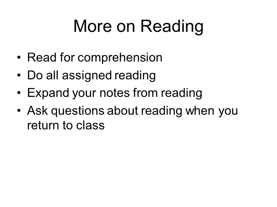 More on Reading Read for comprehension Do all assigned reading