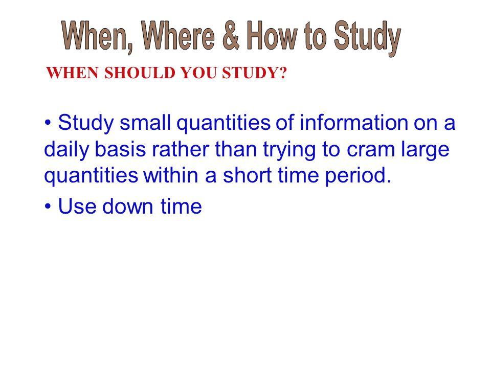 When, Where & How to Study