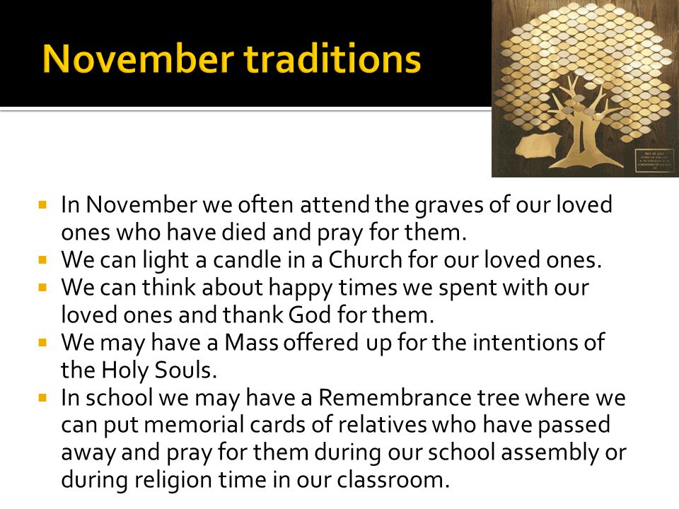 November traditions In November we often attend the graves of our loved ones who have died and pray for them.