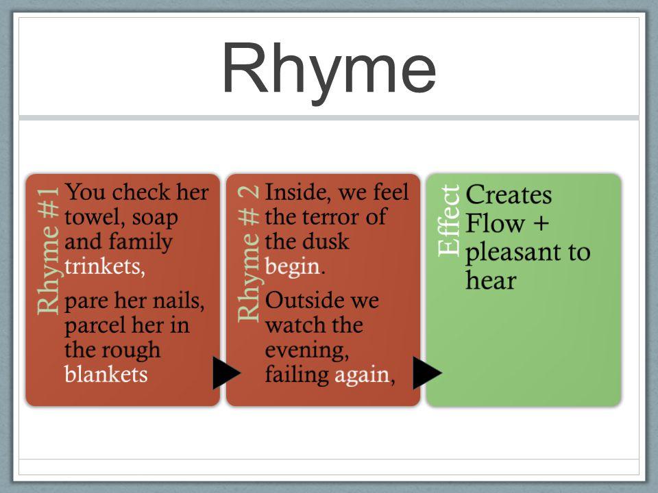 Rhyme Rhyme #1 Rhyme # 2 Effect Creates Flow + pleasant to hear