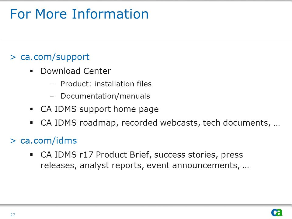 For More Information ca.com/support ca.com/idms Download Center