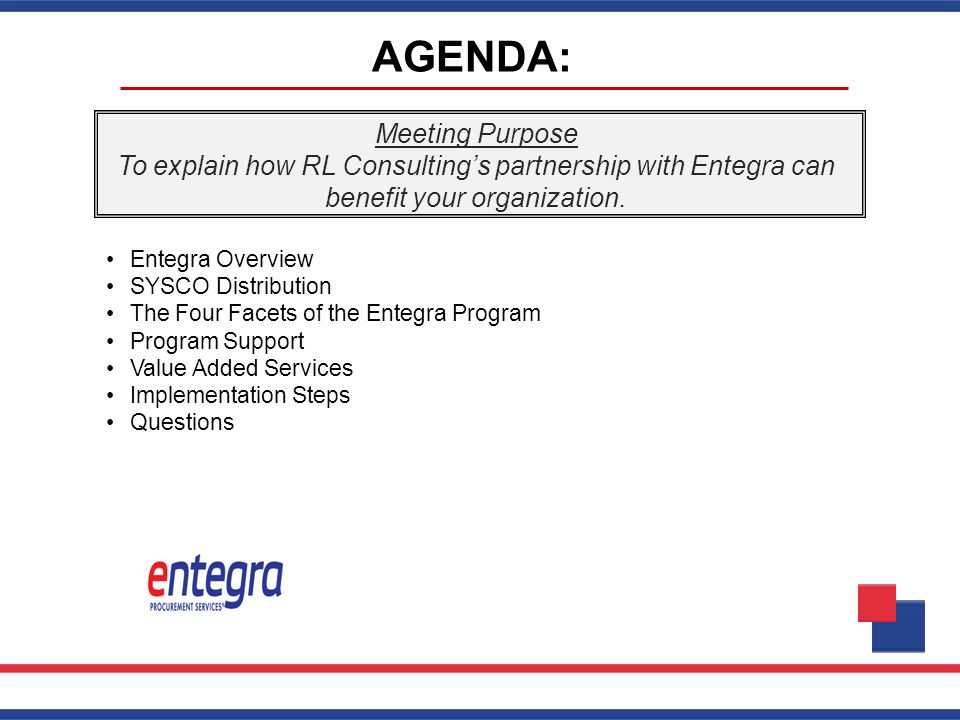 AGENDA: Meeting Purpose To explain how RL Consulting's partnership with Entegra can benefit your organization.