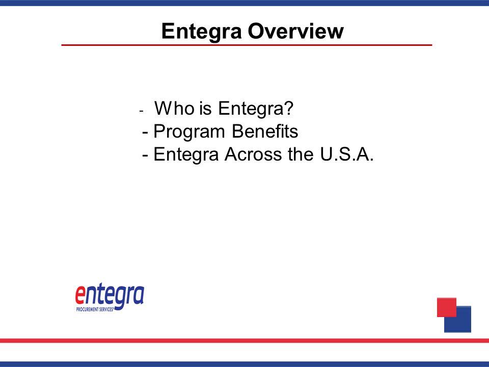 Entegra Overview - Program Benefits - Entegra Across the U.S.A.