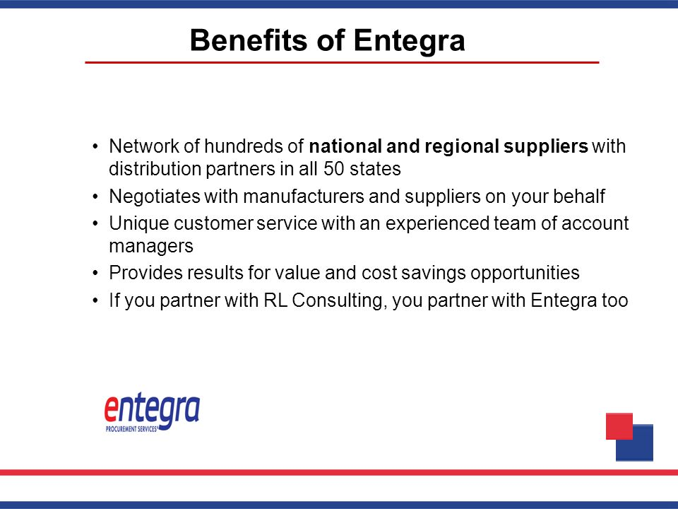 Benefits of Entegra Network of hundreds of national and regional suppliers with distribution partners in all 50 states.