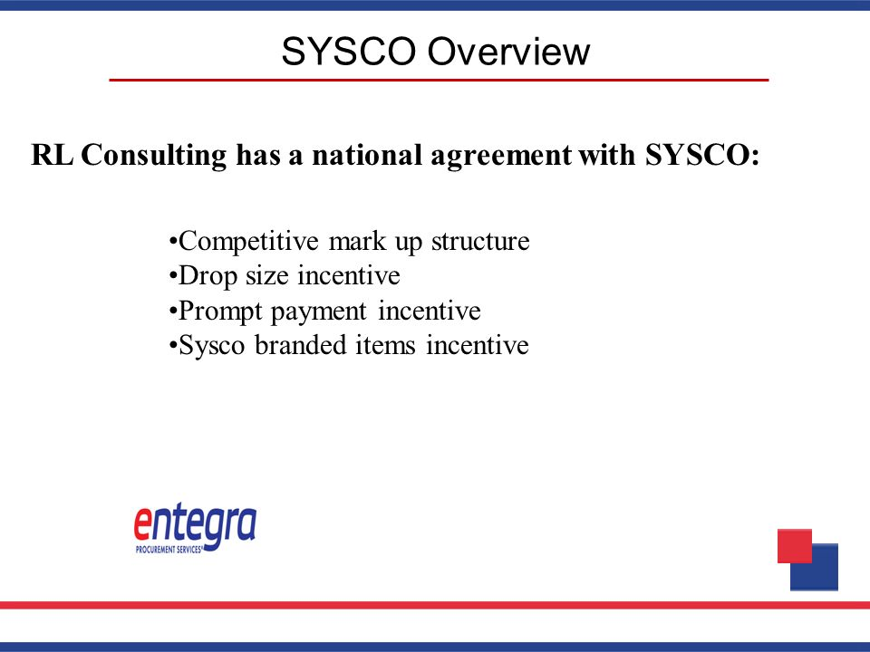 SYSCO Overview RL Consulting has a national agreement with SYSCO: