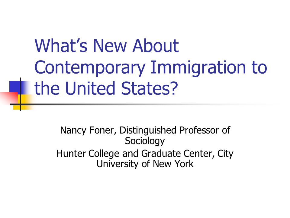 What's New About Contemporary Immigration to the United States
