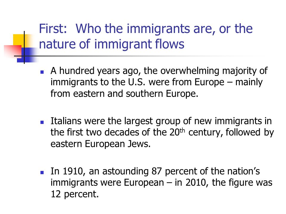 First: Who the immigrants are, or the nature of immigrant flows