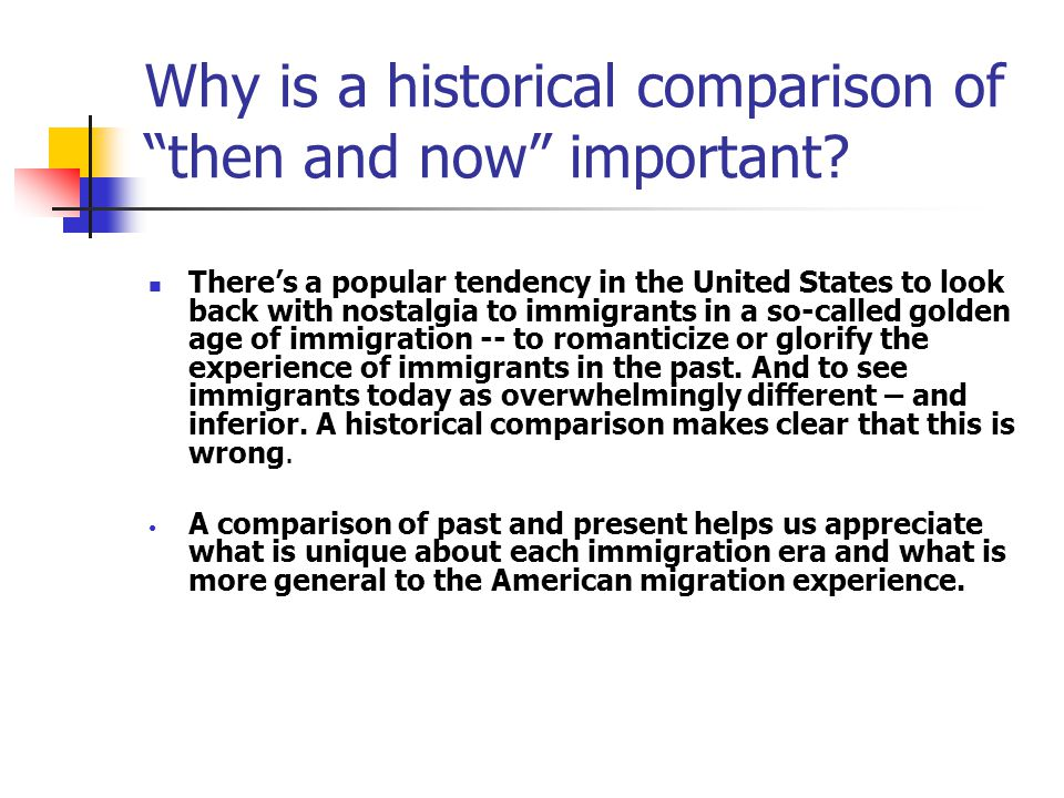 Why is a historical comparison of then and now important