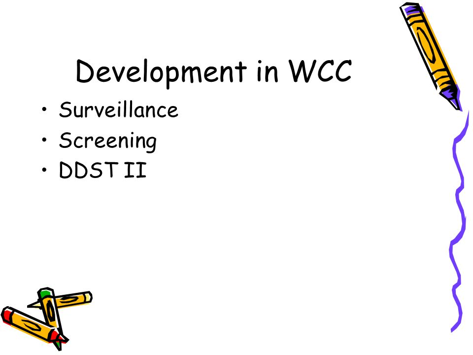 Development in WCC Surveillance Screening DDST II