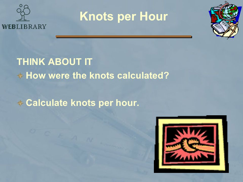 Knots per Hour THINK ABOUT IT How were the knots calculated