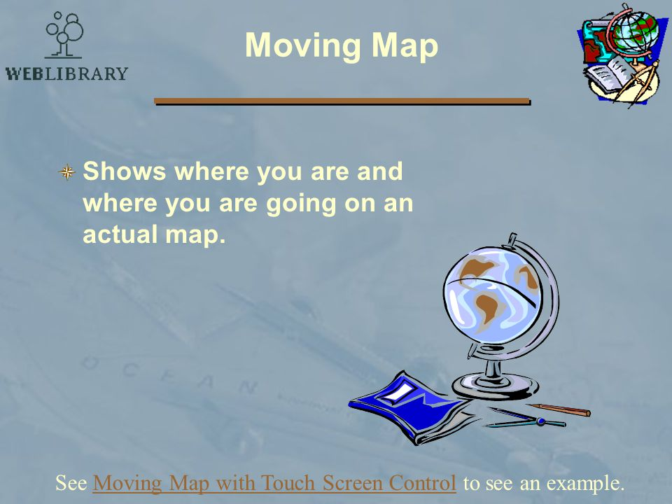See Moving Map with Touch Screen Control to see an example.