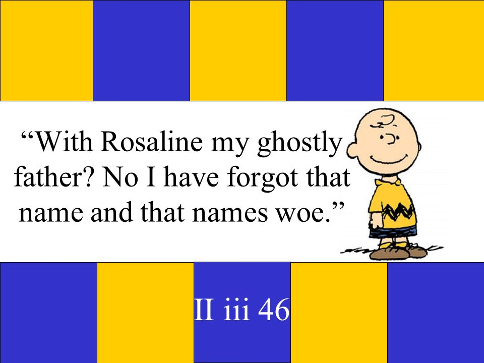 With Rosaline my ghostly father