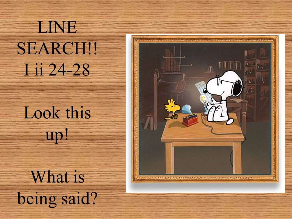 LINE SEARCH!! I ii 24-28 Look this up! What is being said