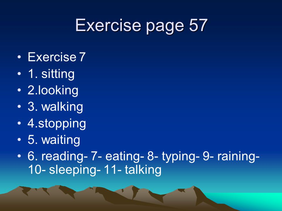 Exercise page 57 Exercise 7 1. sitting 2.looking 3. walking 4.stopping