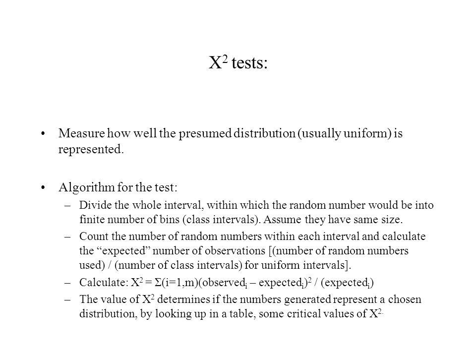 Χ2 tests: Measure how well the presumed distribution (usually uniform) is represented. Algorithm for the test:
