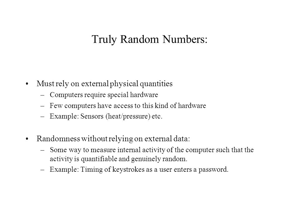 Truly Random Numbers: Must rely on external physical quantities