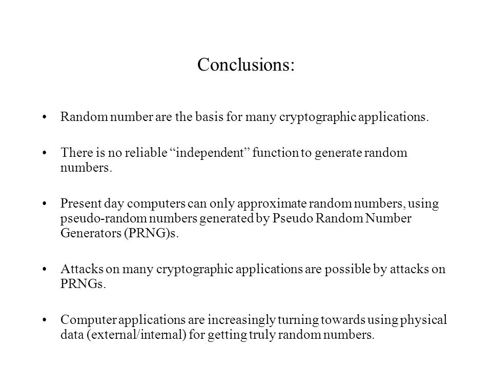 Conclusions: Random number are the basis for many cryptographic applications.