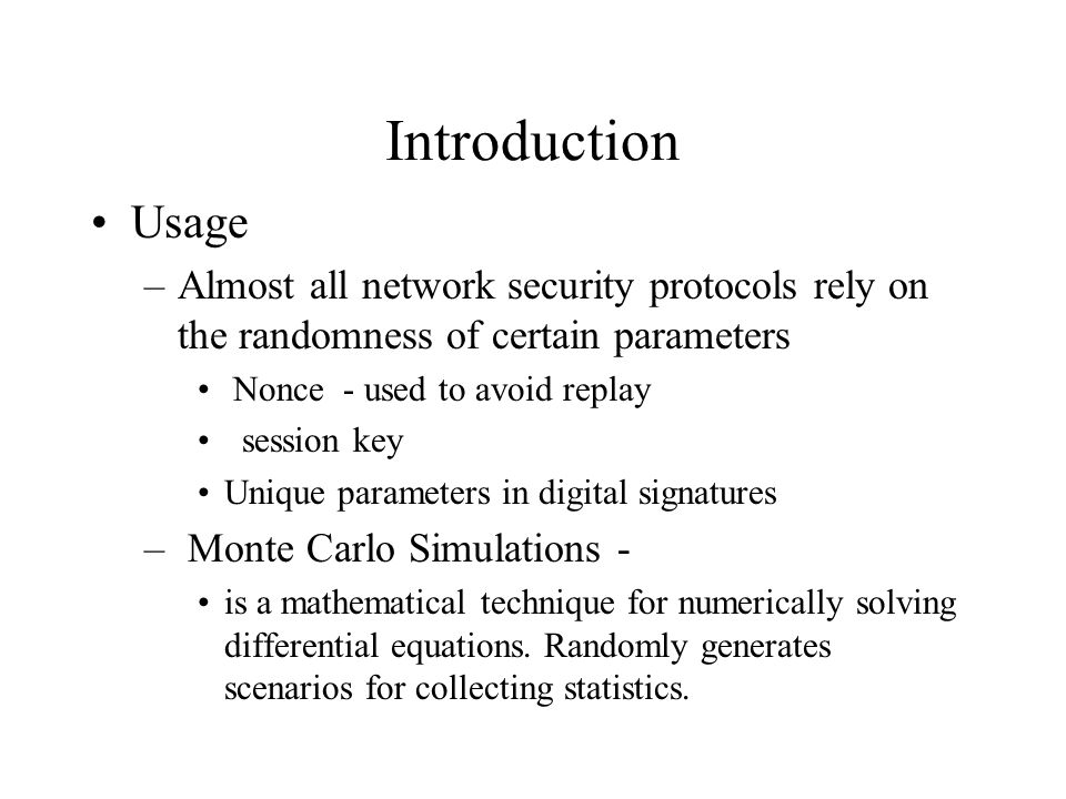 Introduction Usage. Almost all network security protocols rely on the randomness of certain parameters.
