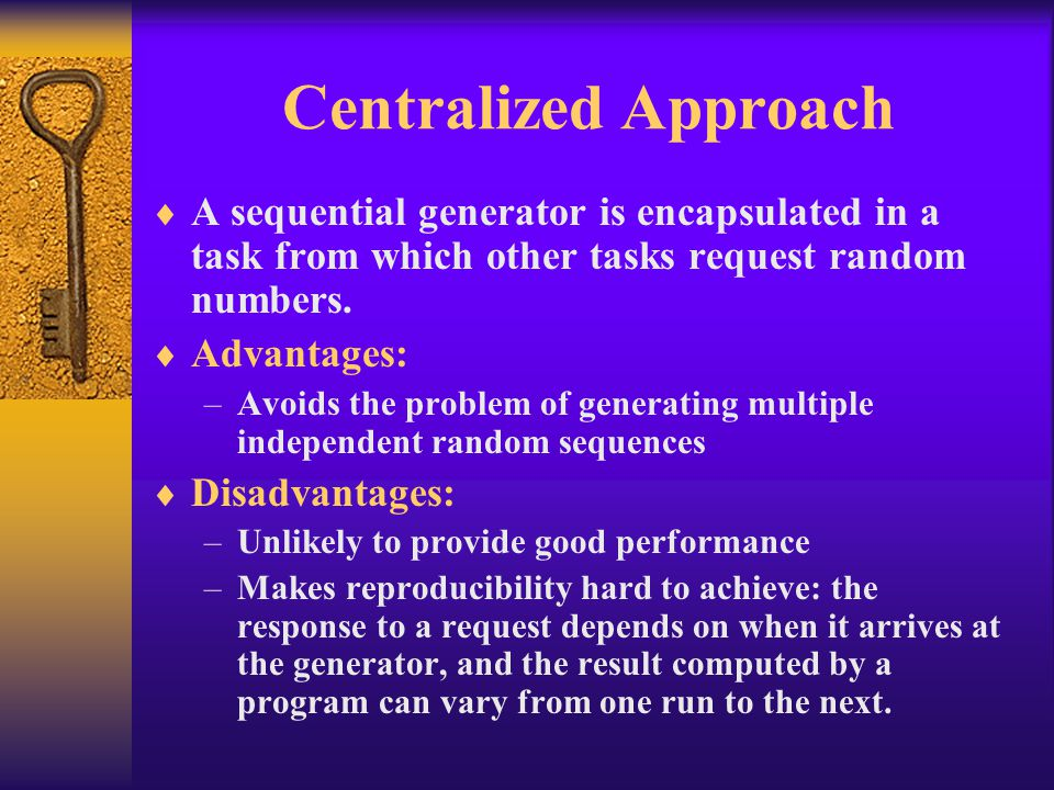 Centralized Approach A sequential generator is encapsulated in a task from which other tasks request random numbers.
