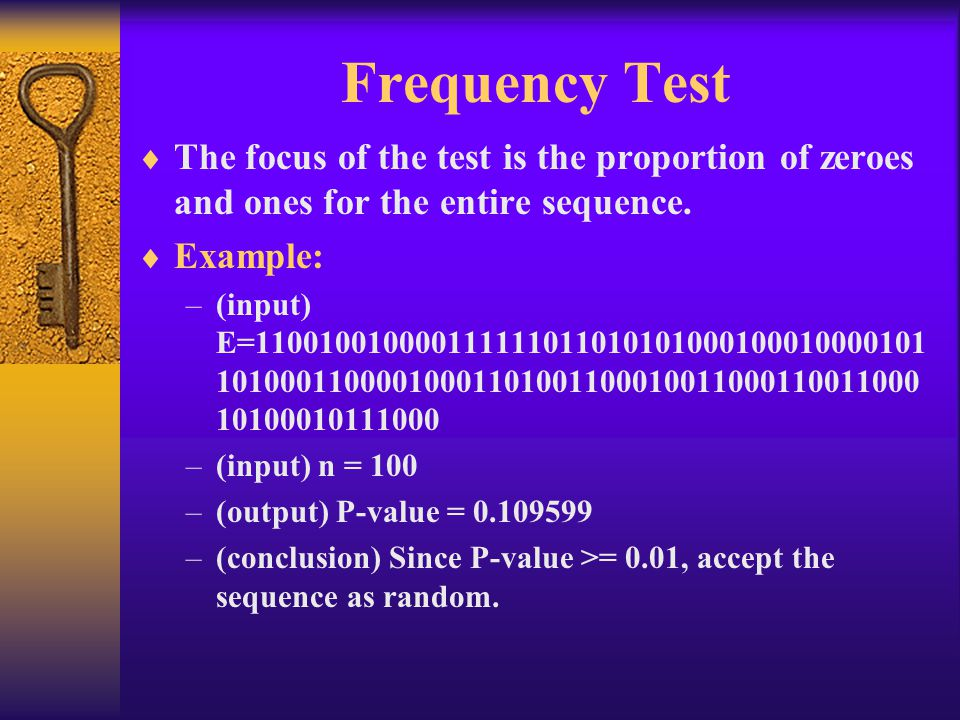 Frequency Test The focus of the test is the proportion of zeroes and ones for the entire sequence. Example: