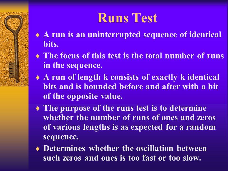 Runs Test A run is an uninterrupted sequence of identical bits.