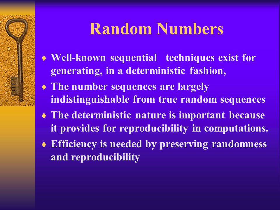 Random Numbers Well-known sequential techniques exist for generating, in a deterministic fashion,