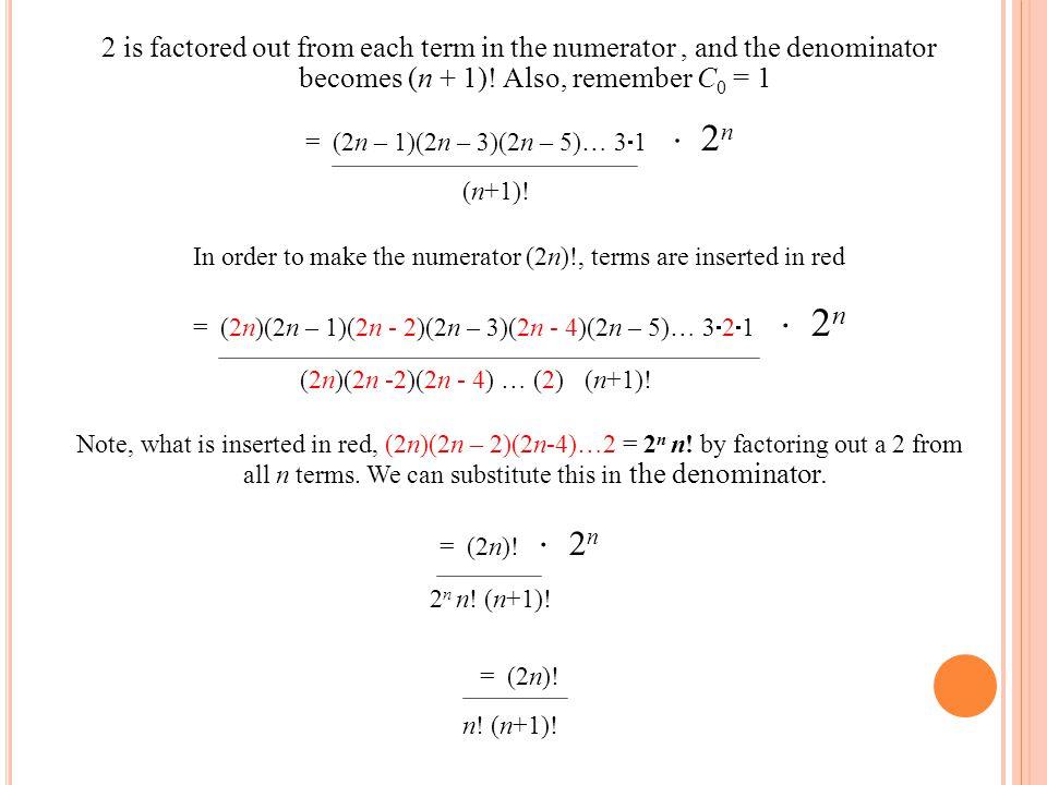 (2n)(2n -2)(2n - 4) … (2) (n+1)! 2n n! (n+1)! n! (n+1)! (n+1)!
